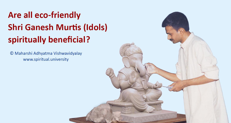 Are all eco-friendly Shri Ganesh Murtis (Idols) spiritually beneficial ?